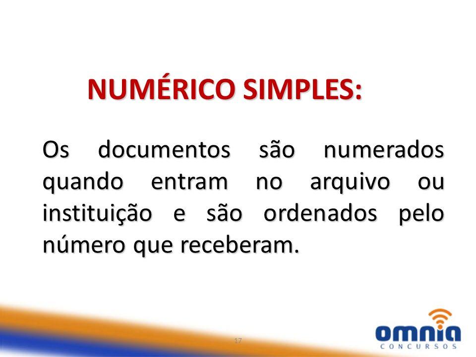 NUMÉRICO SIMPLES: Os documentos são numerados quando entram no arquivo ou instituição e são ordenados pelo número que receberam.