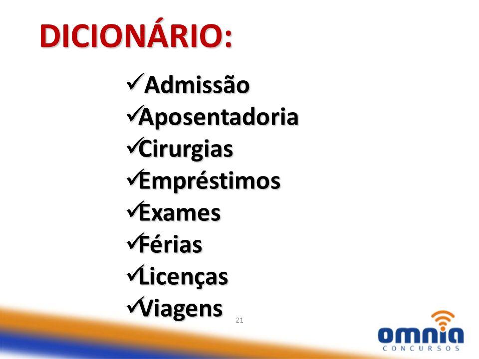 DICIONÁRIO: Admissão Aposentadoria Cirurgias Empréstimos Exames Férias