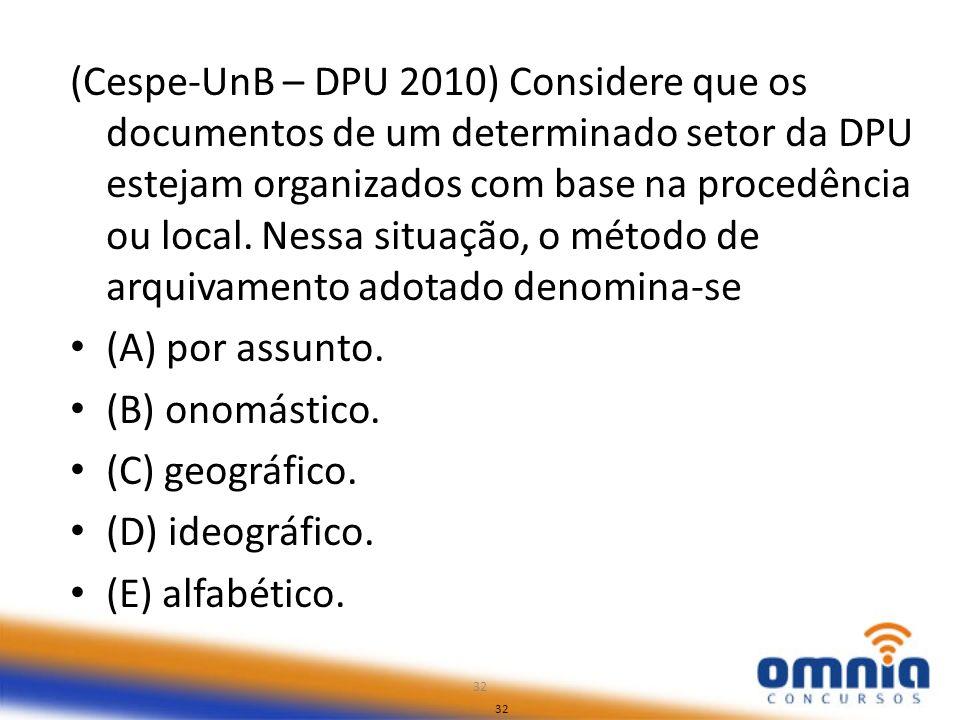 (Cespe-UnB – DPU 2010) Considere que os documentos de um determinado setor da DPU estejam organizados com base na procedência ou local. Nessa situação, o método de arquivamento adotado denomina-se