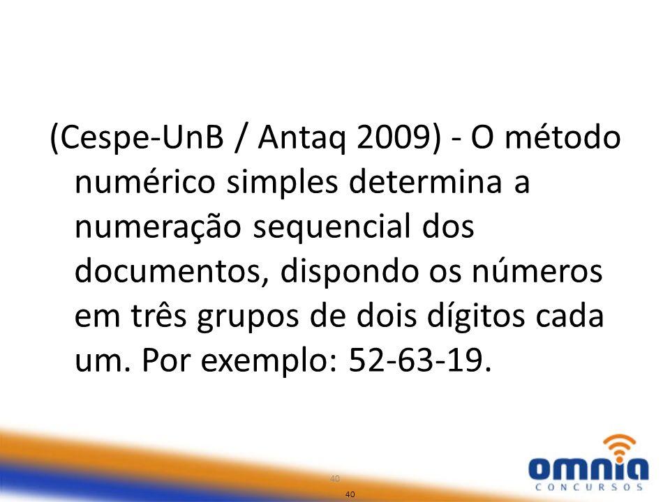 (Cespe-UnB / Antaq 2009) - O método numérico simples determina a numeração sequencial dos documentos, dispondo os números em três grupos de dois dígitos cada um. Por exemplo: 52-63-19.