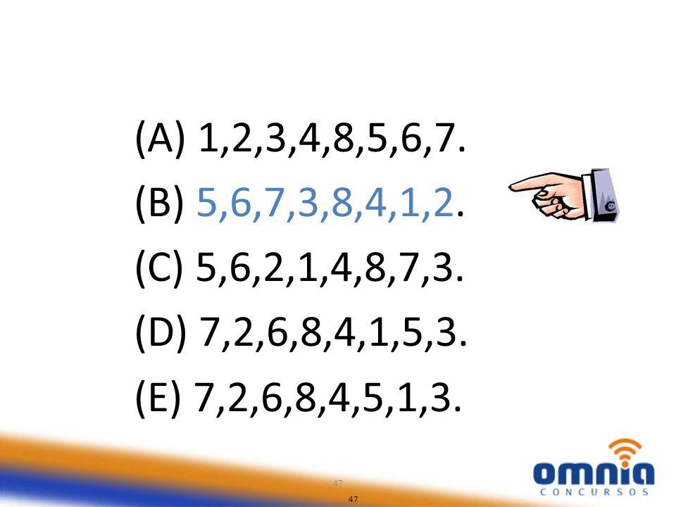 (A) 1,2,3,4,8,5,6,7. (B) 5,6,7,3,8,4,1,2. (C) 5,6,2,1,4,8,7,3. (D) 7,2,6,8,4,1,5,3. (E) 7,2,6,8,4,5,1,3.