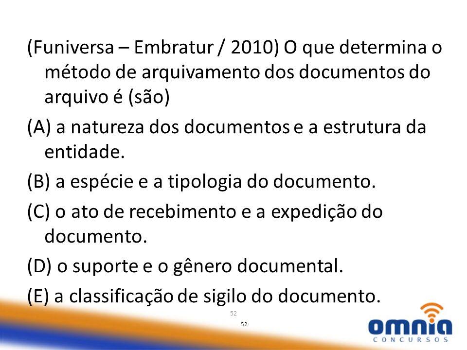 (A) a natureza dos documentos e a estrutura da entidade.