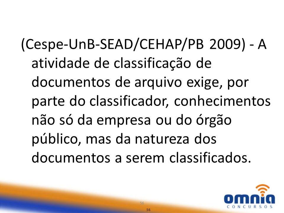 (Cespe-UnB-SEAD/CEHAP/PB 2009) - A atividade de classificação de documentos de arquivo exige, por parte do classificador, conhecimentos não só da empresa ou do órgão público, mas da natureza dos documentos a serem classificados.