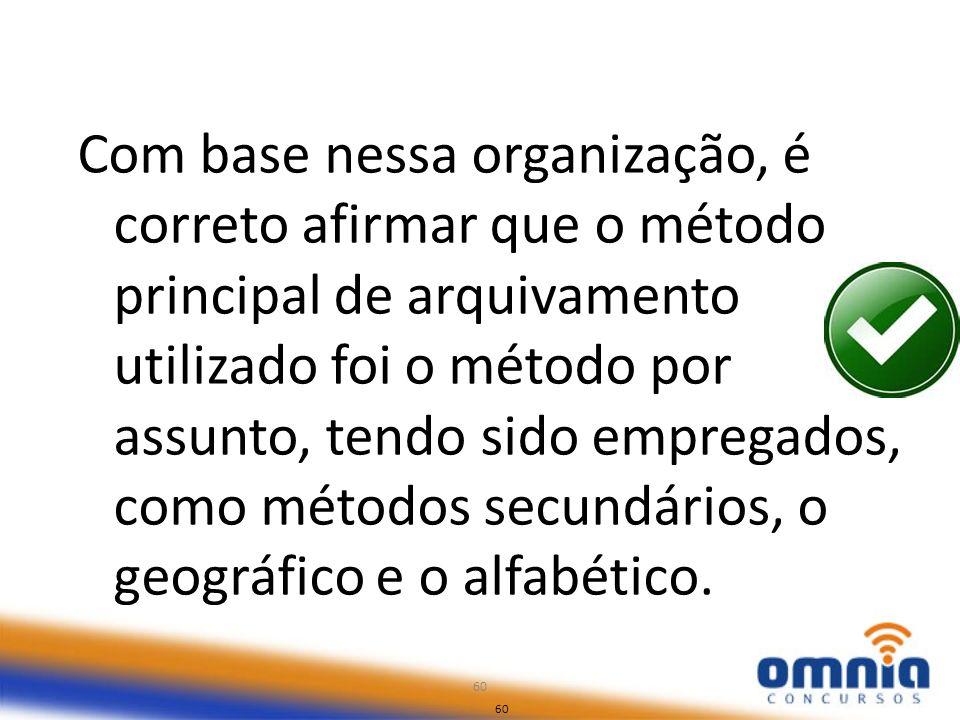 Com base nessa organização, é correto afirmar que o método principal de arquivamento utilizado foi o método por assunto, tendo sido empregados, como métodos secundários, o geográfico e o alfabético.