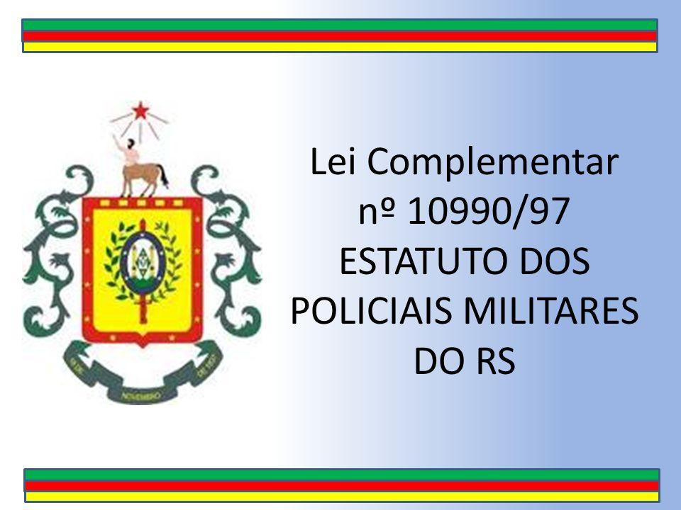 Lei Complementar nº 10990/97 ESTATUTO DOS POLICIAIS MILITARES DO RS