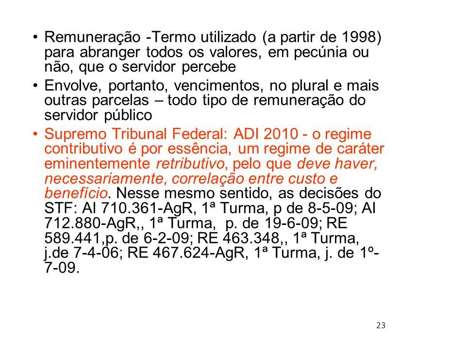 Remuneração -Termo utilizado (a partir de 1998) para abranger todos os valores, em pecúnia ou não, que o servidor percebe