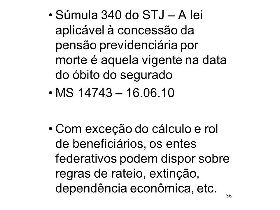 Súmula 340 do STJ – A lei aplicável à concessão da pensão previdenciária por morte é aquela vigente na data do óbito do segurado