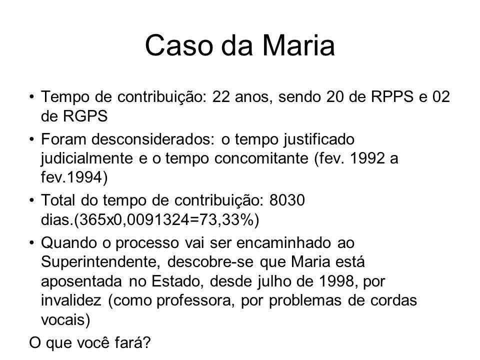 Caso da Maria Tempo de contribuição: 22 anos, sendo 20 de RPPS e 02 de RGPS.