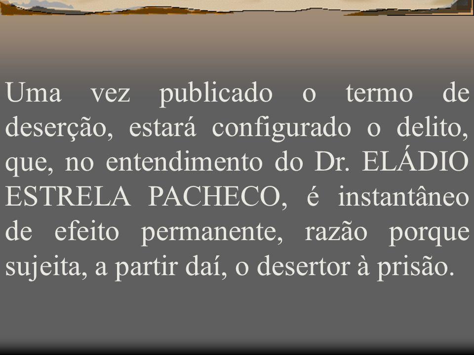 Uma vez publicado o termo de deserção, estará configurado o delito, que, no entendimento do Dr.