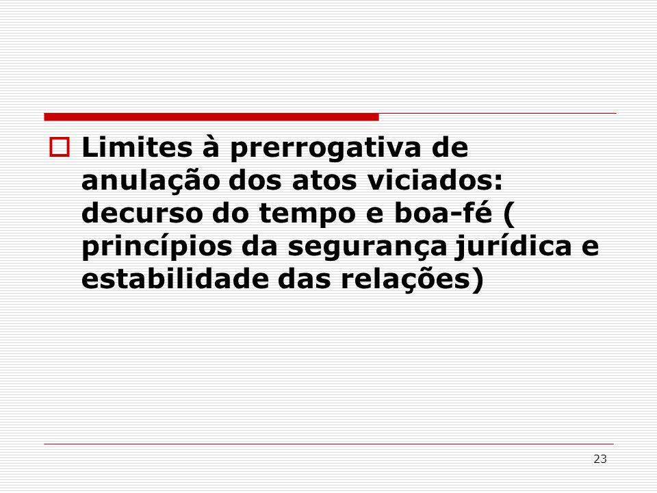 Limites à prerrogativa de anulação dos atos viciados: decurso do tempo e boa-fé ( princípios da segurança jurídica e estabilidade das relações)