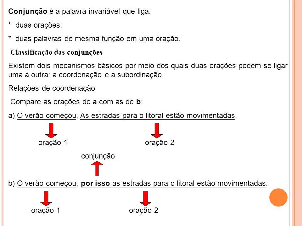 Conjunção é a palavra invariável que liga: