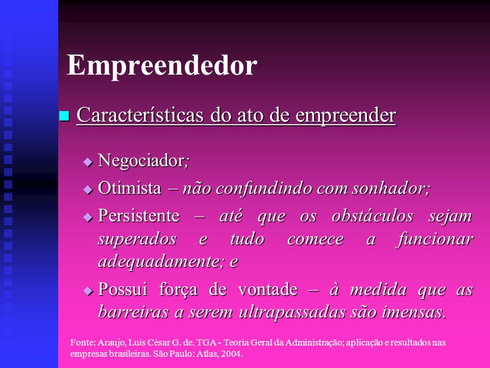 Empreendedor Características do ato de empreender Negociador;