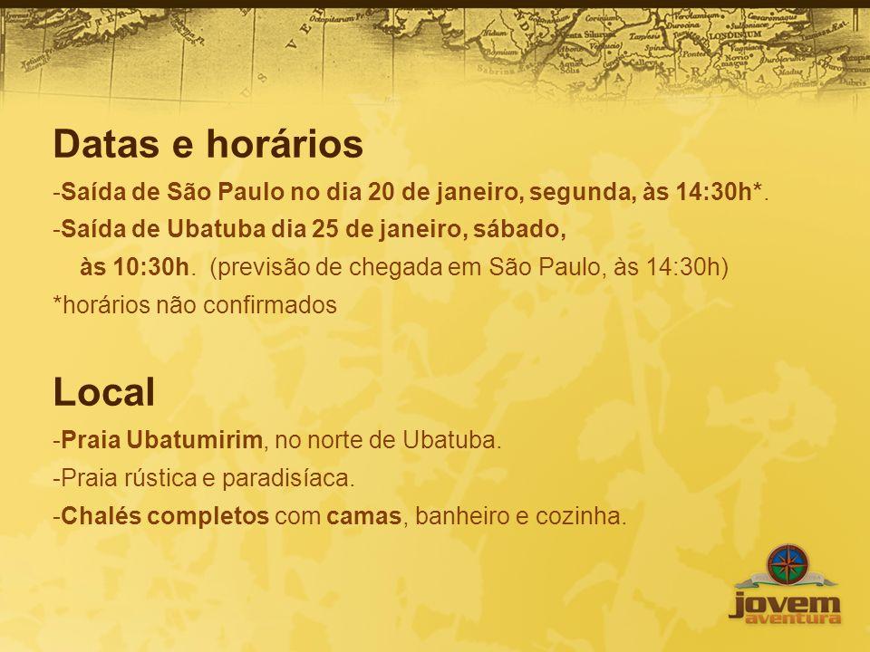 Datas e horários Saída de São Paulo no dia 20 de janeiro, segunda, às 14:30h*. Saída de Ubatuba dia 25 de janeiro, sábado,