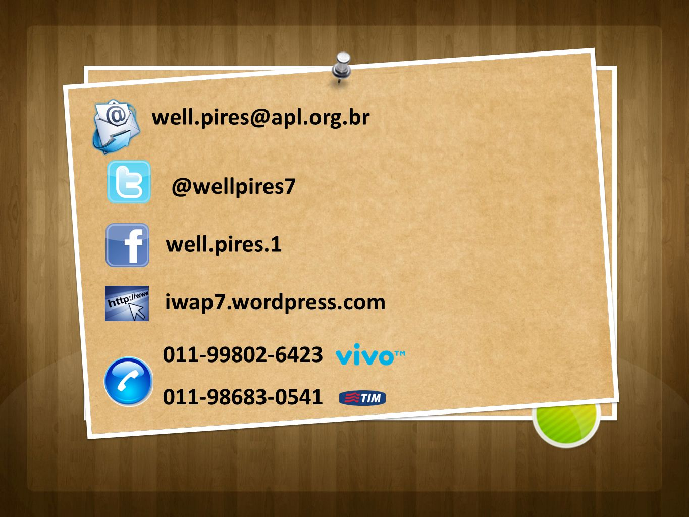 well.pires@apl.org.br @wellpires7 well.pires.1 iwap7.wordpress.com 011-99802-6423 011-98683-0541