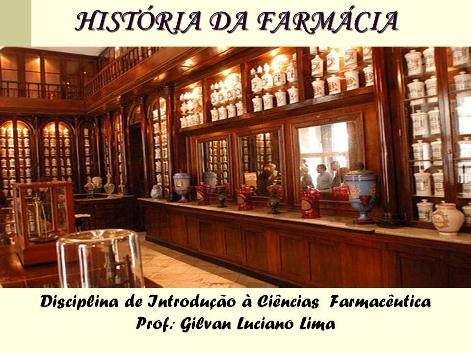 HISTÓRIA DA FARMÁCIA Disciplina de Introdução à Ciências Farmacêutica