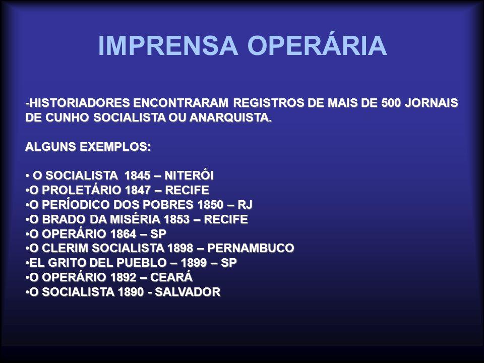 IMPRENSA OPERÁRIA -HISTORIADORES ENCONTRARAM REGISTROS DE MAIS DE 500 JORNAIS. DE CUNHO SOCIALISTA OU ANARQUISTA.