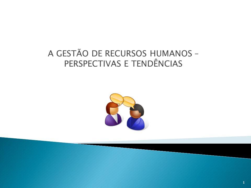 A GESTÃO DE RECURSOS HUMANOS – PERSPECTIVAS E TENDÊNCIAS