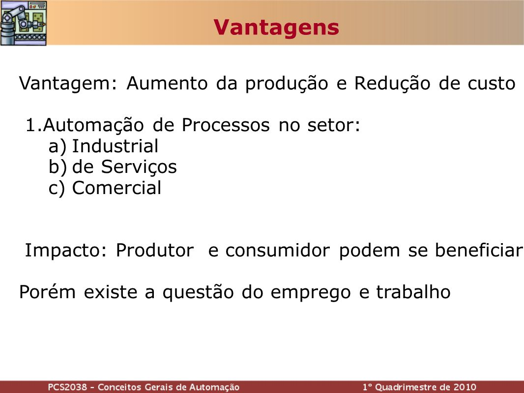 Vantagens Vantagem: Aumento da produção e Redução de custo