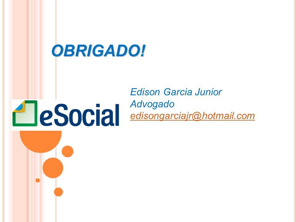 OBRIGADO! Edison Garcia Junior Advogado edisongarciajr@hotmail.com