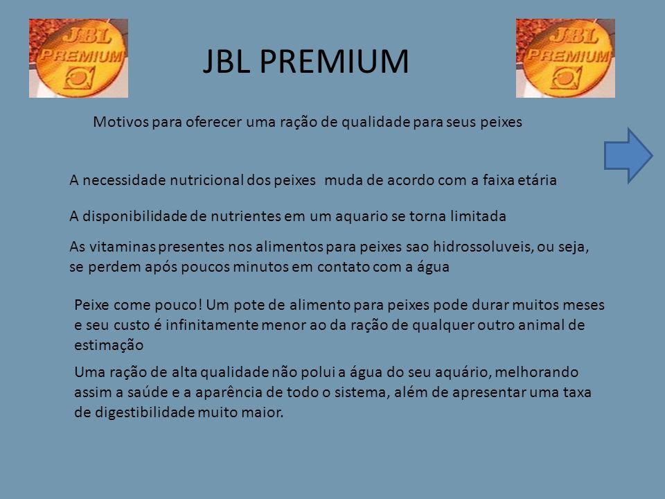 JBL PREMIUM Motivos para oferecer uma ração de qualidade para seus peixes. A necessidade nutricional dos peixes muda de acordo com a faixa etária.