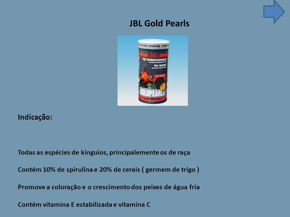 JBL Gold Pearls Indicação: