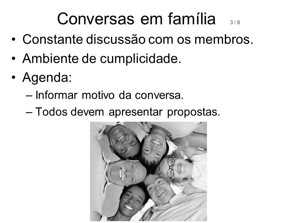 Conversas em família 3 / 8 Constante discussão com os membros.