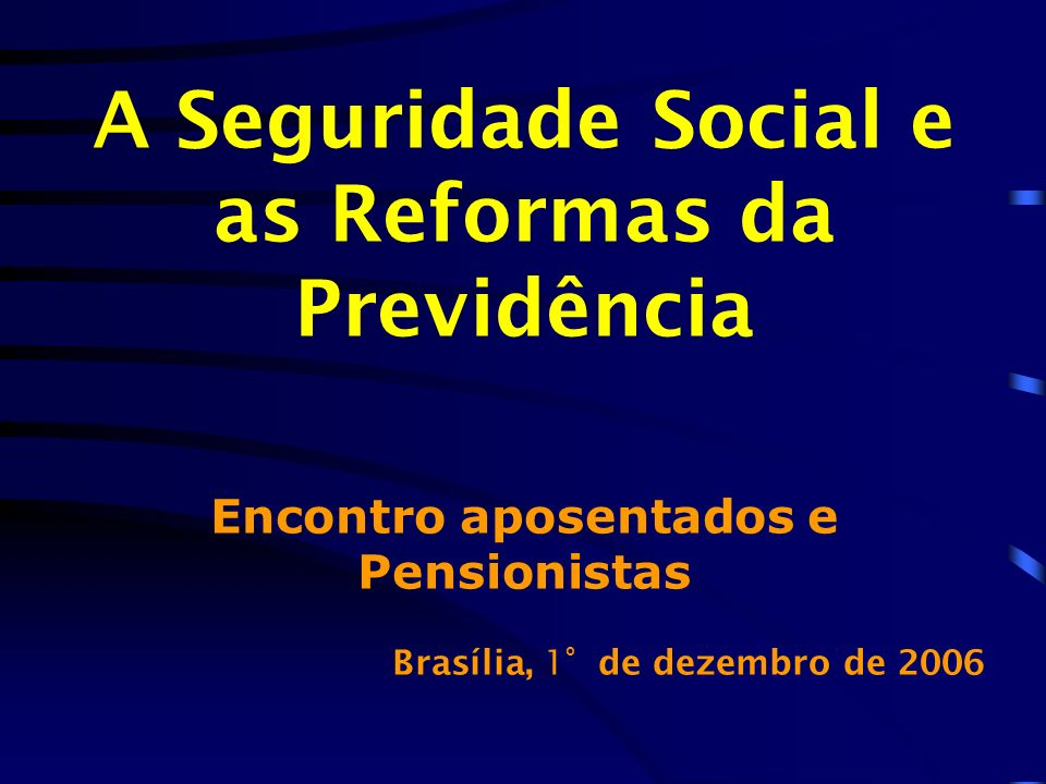 A Seguridade Social e as Reformas da Previdência