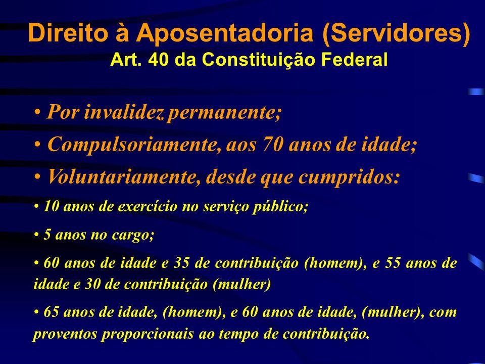 Direito à Aposentadoria (Servidores) Art. 40 da Constituição Federal