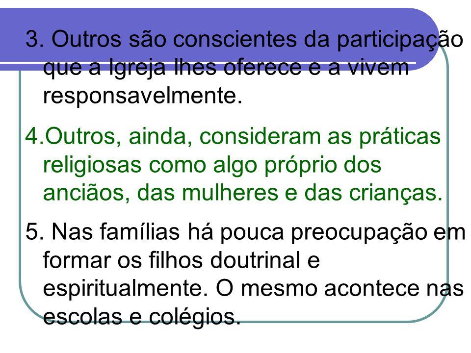 3. Outros são conscientes da participação que a Igreja lhes oferece e a vivem responsavelmente.