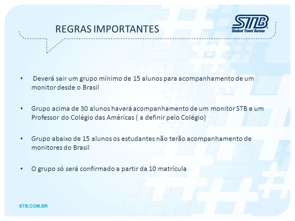 REGRAS IMPORTANTES Deverá sair um grupo mínimo de 15 alunos para acompanhamento de um monitor desde o Brasil.