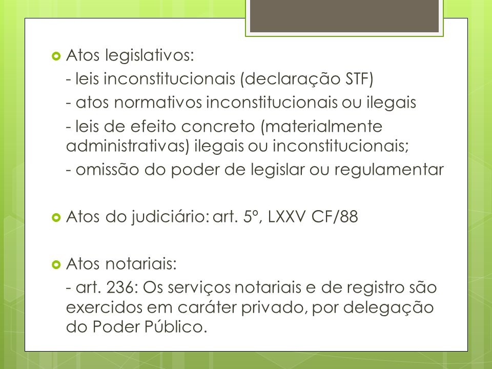 Atos legislativos: - leis inconstitucionais (declaração STF) - atos normativos inconstitucionais ou ilegais.