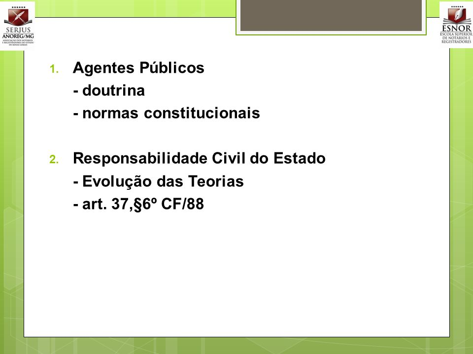 Agentes Públicos - doutrina. - normas constitucionais. Responsabilidade Civil do Estado. - Evolução das Teorias.