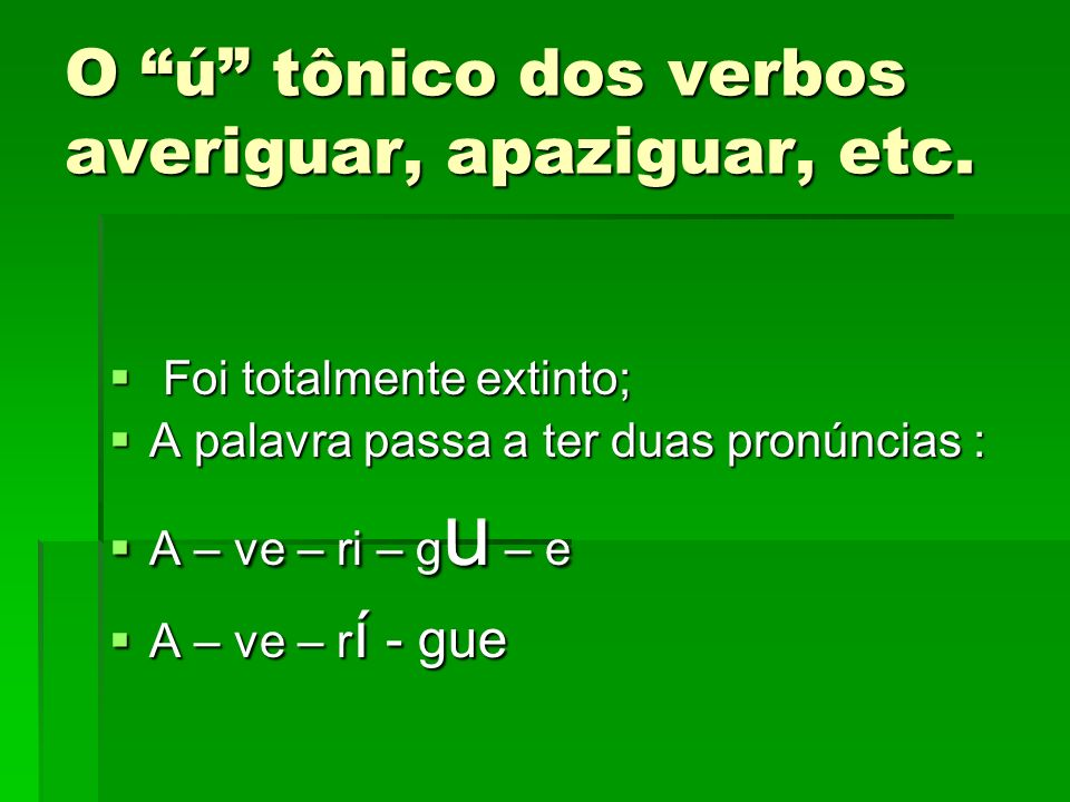 O ú tônico dos verbos averiguar, apaziguar, etc.