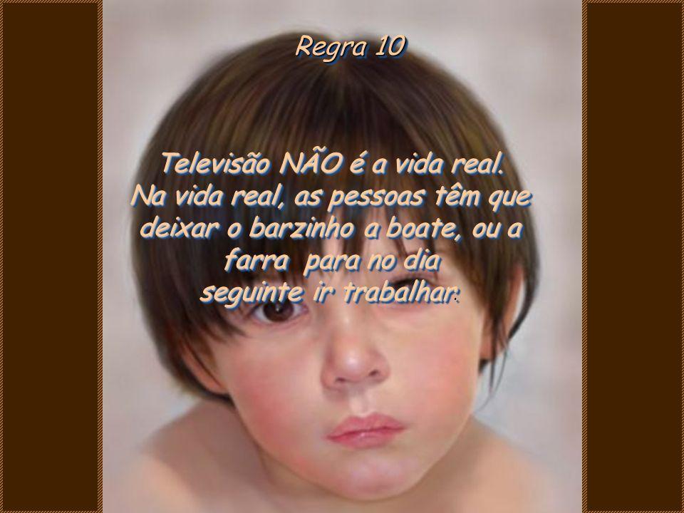 Televisão NÃO é a vida real. Na vida real, as pessoas têm que