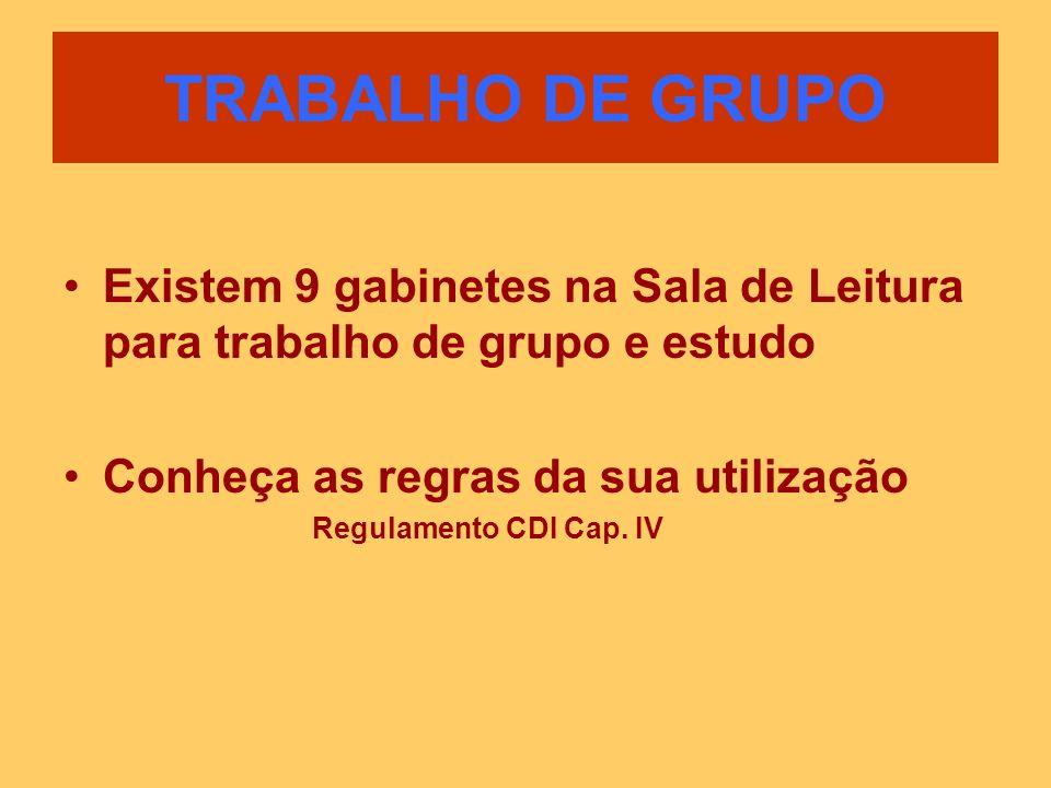 TRABALHO DE GRUPO Existem 9 gabinetes na Sala de Leitura para trabalho de grupo e estudo. Conheça as regras da sua utilização.
