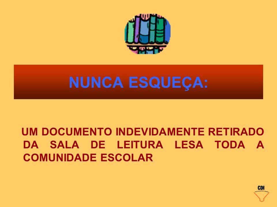 NUNCA ESQUEÇA: UM DOCUMENTO INDEVIDAMENTE RETIRADO DA SALA DE LEITURA LESA TODA A COMUNIDADE ESCOLAR.