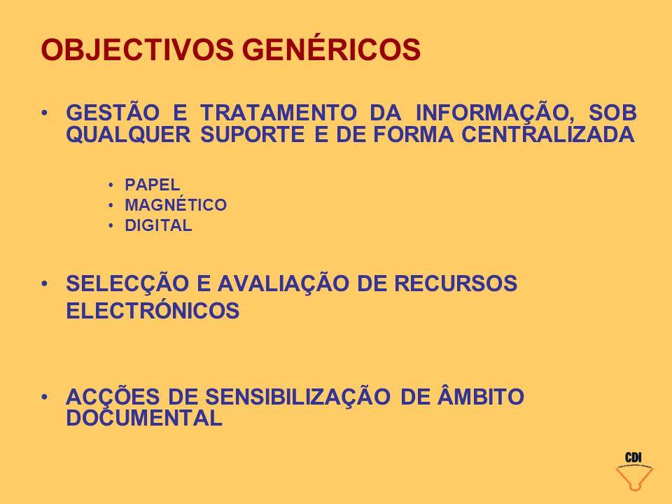 OBJECTIVOS GENÉRICOS GESTÃO E TRATAMENTO DA INFORMAÇÃO, SOB QUALQUER SUPORTE E DE FORMA CENTRALIZADA.
