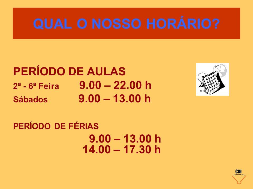 QUAL O NOSSO HORÁRIO PERÍODO DE AULAS 9.00 – 13.00 h 14.00 – 17.30 h