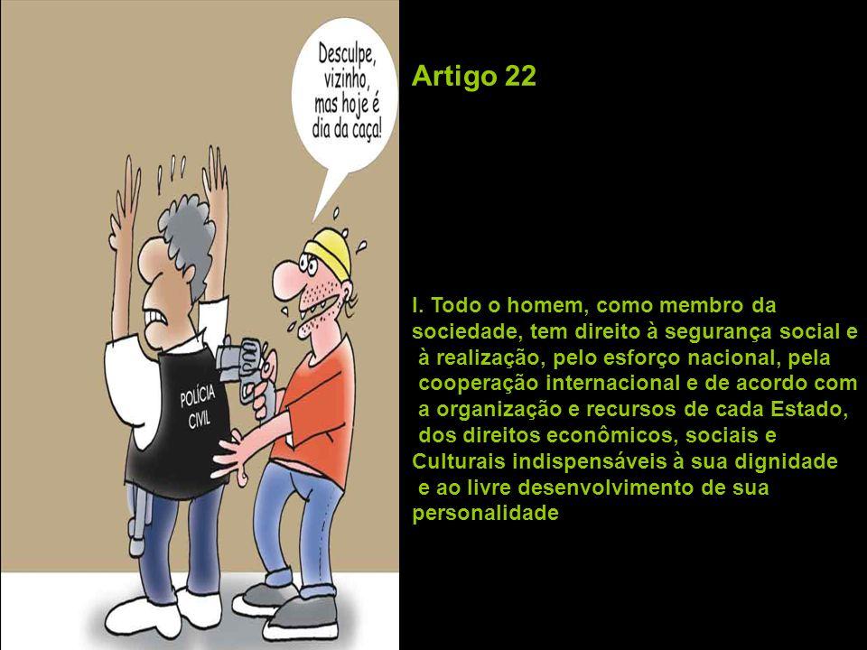 Artigo 22 I. Todo o homem, como membro da