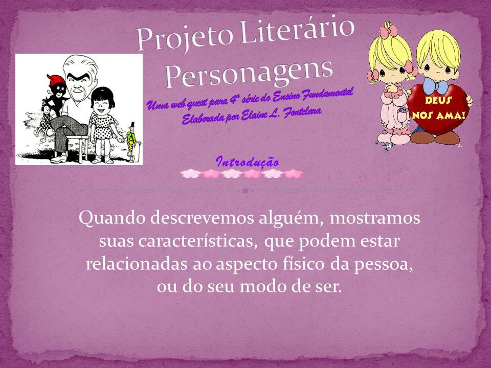 Projeto Literário Personagens Uma web quest para 4ª série do Ensino Fundamental Elaborada por Elaine L. Fontclara