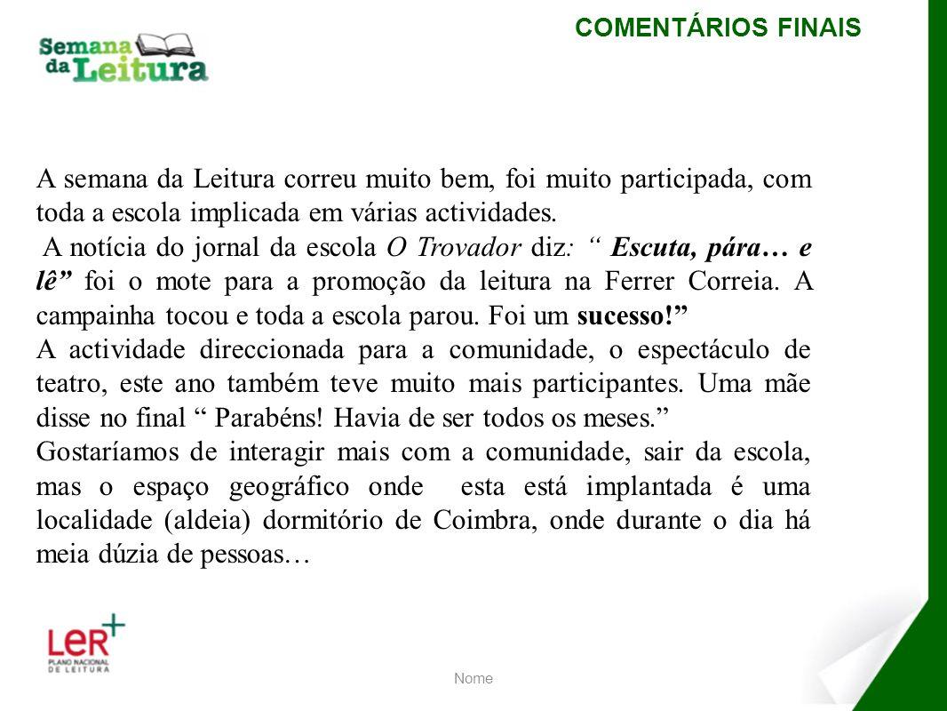 COMENTÁRIOS FINAIS A semana da Leitura correu muito bem, foi muito participada, com toda a escola implicada em várias actividades.
