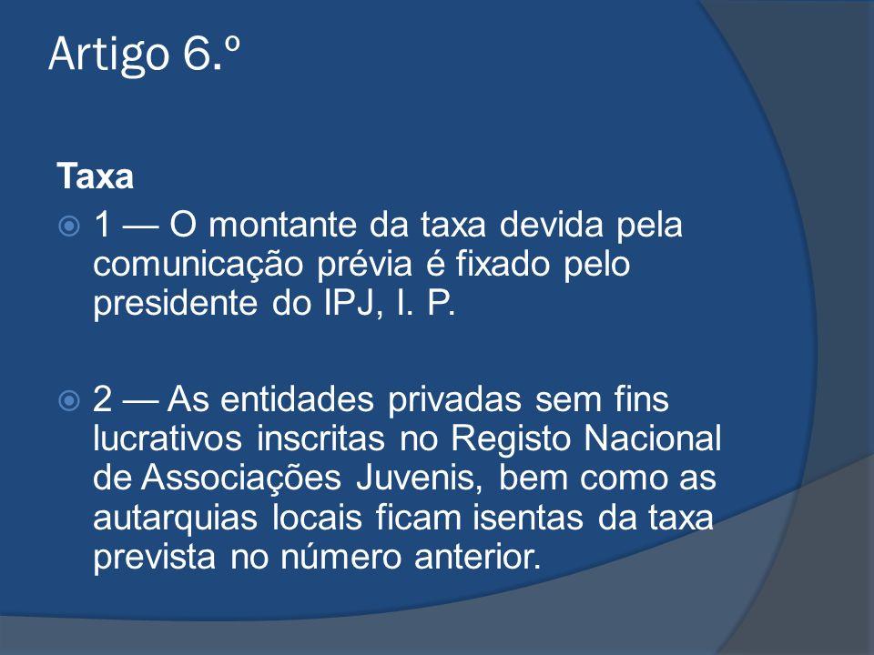 Artigo 6.º Taxa. 1 — O montante da taxa devida pela comunicação prévia é fixado pelo presidente do IPJ, I. P.