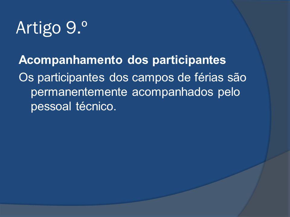 Artigo 9.º Acompanhamento dos participantes Os participantes dos campos de férias são permanentemente acompanhados pelo pessoal técnico.