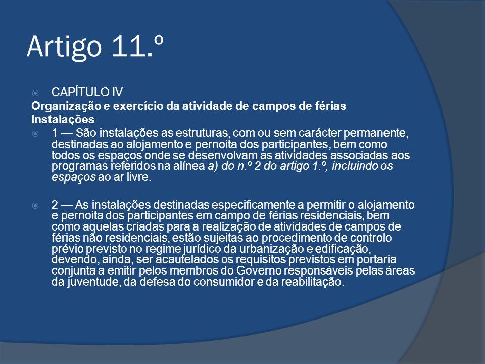 Artigo 11.º CAPÍTULO IV. Organização e exercício da atividade de campos de férias. Instalações.
