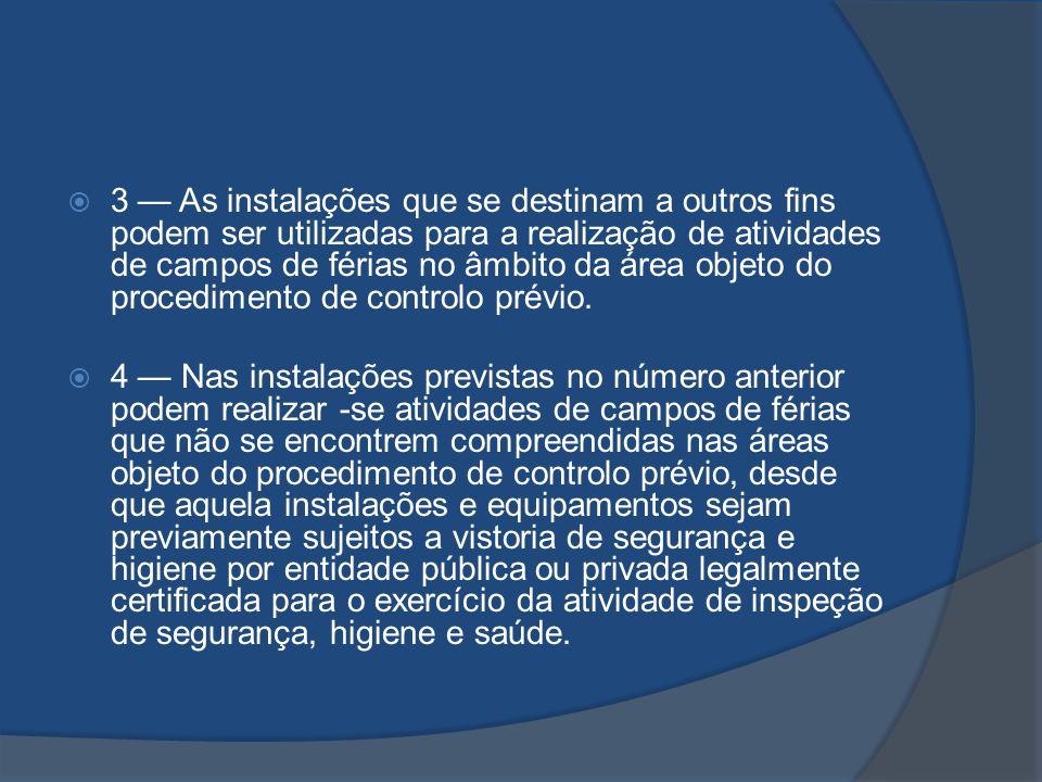 3 — As instalações que se destinam a outros fins podem ser utilizadas para a realização de atividades de campos de férias no âmbito da área objeto do procedimento de controlo prévio.