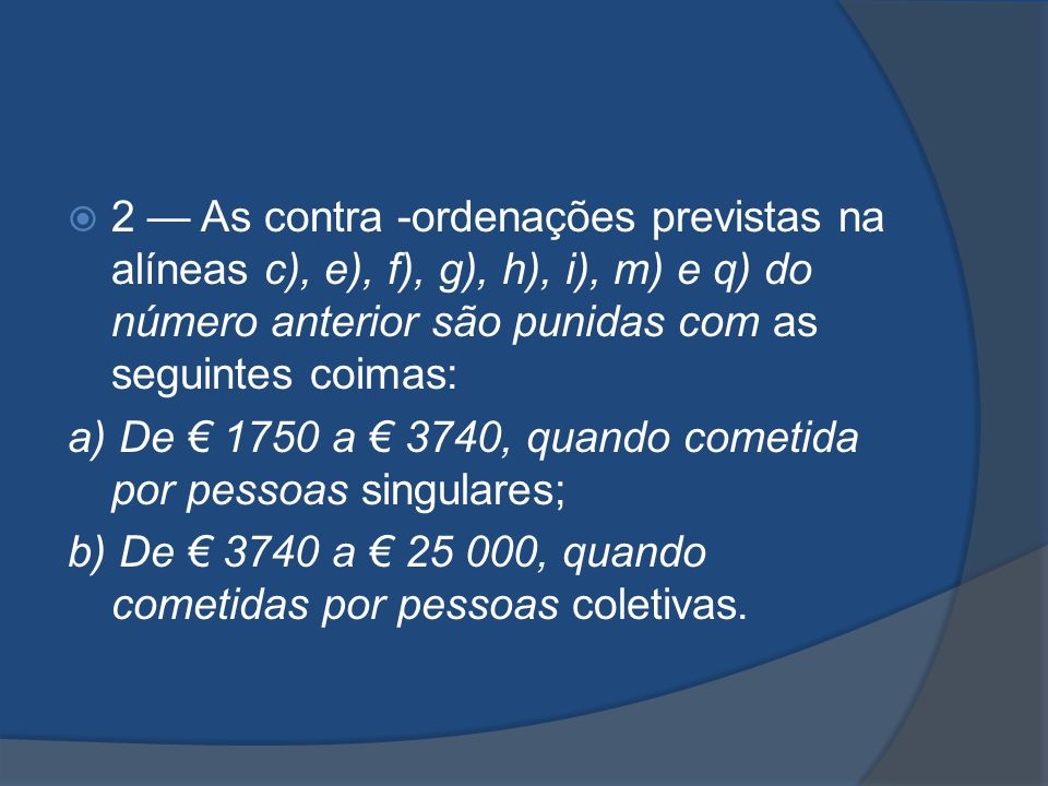 2 — As contra -ordenações previstas na alíneas c), e), f), g), h), i), m) e q) do número anterior são punidas com as seguintes coimas: