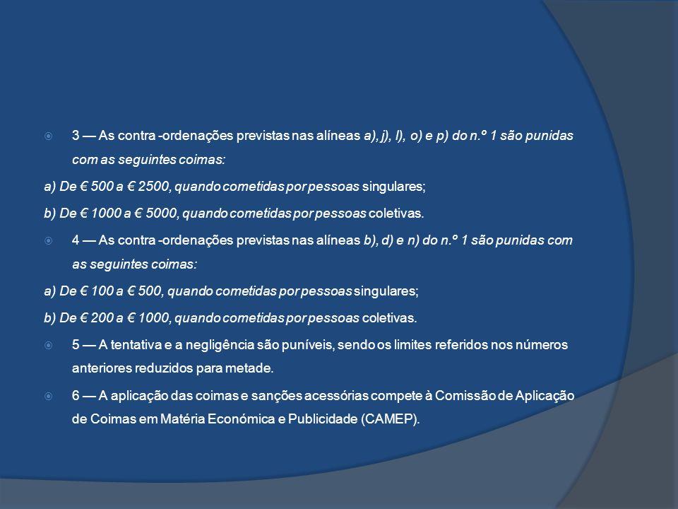 3 — As contra -ordenações previstas nas alíneas a), j), l), o) e p) do n.º 1 são punidas com as seguintes coimas: