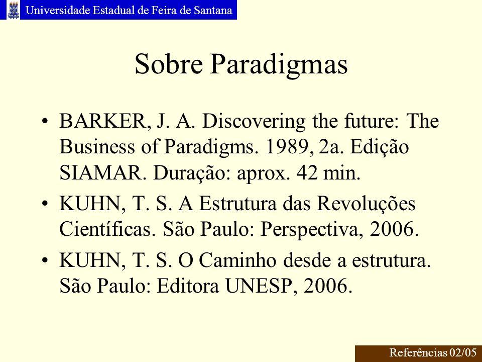 Sobre Paradigmas BARKER, J. A. Discovering the future: The Business of Paradigms. 1989, 2a. Edição SIAMAR. Duração: aprox. 42 min.
