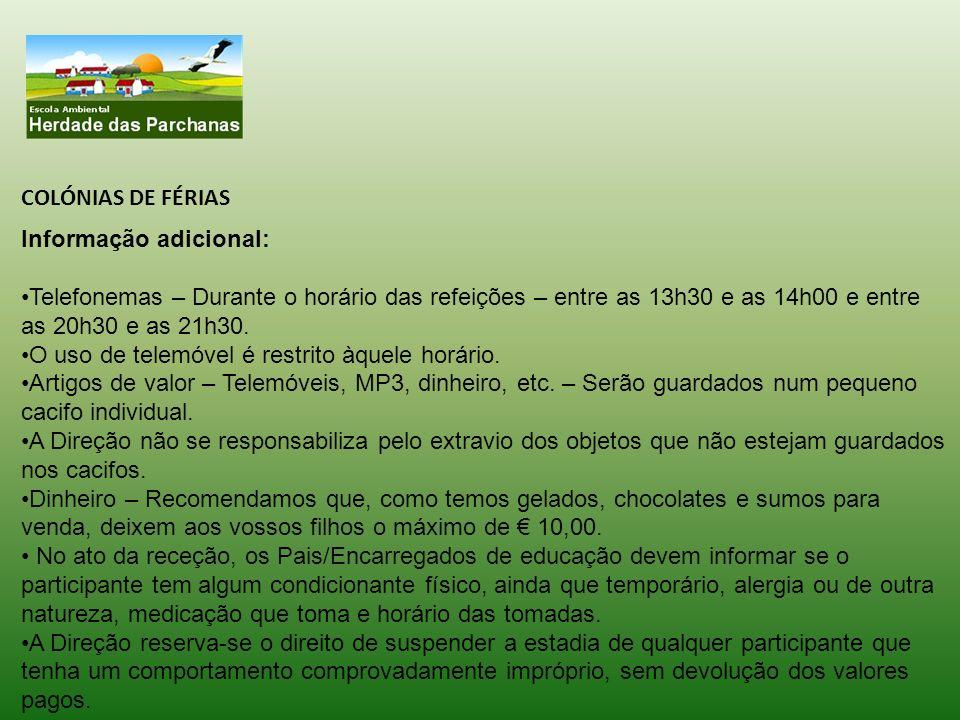 COLÓNIAS DE FÉRIAS Informação adicional: Telefonemas – Durante o horário das refeições – entre as 13h30 e as 14h00 e entre as 20h30 e as 21h30.