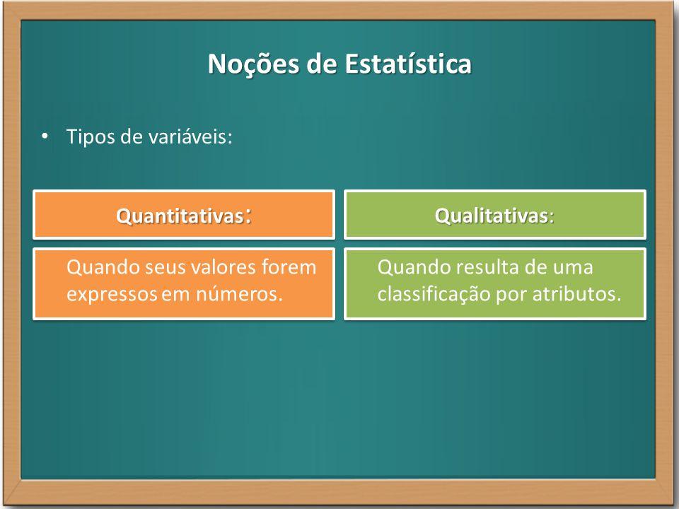 Noções de Estatística Tipos de variáveis: Quantitativas: Qualitativas: